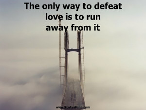 ... love is to run away from it - Miguel de Cervantes Quotes - StatusMind