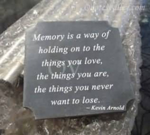 Memory Is A Way Of Holding On To The Things You Love