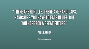 There are hurdles, there are handicaps, hardships you have to face in ...
