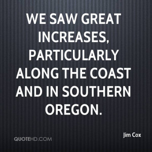 We saw great increases, particularly along the coast and in Southern ...