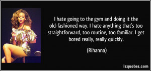 hate going to the gym and doing it the old-fashioned way. I hate ...