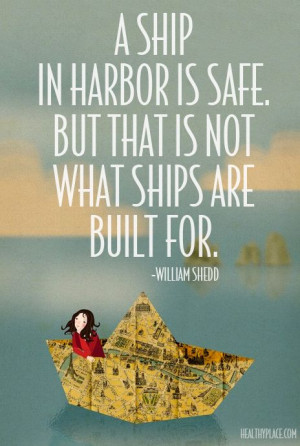 Positive quote: A ship in harbor is safe. But that is not what ships ...
