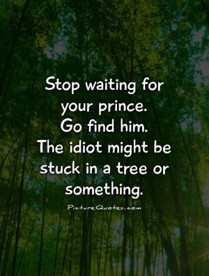 ... Quotes Tree Quotes Waiting For Love Quotes Idiot Quotes Prince Quotes