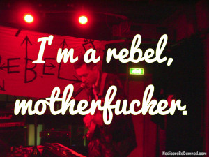 Rebel Quotes I'm a rebel, motherfucker.