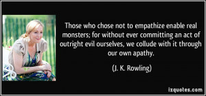 real monsters; for without ever committing an act of outright evil ...