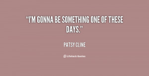 quote-Patsy-Cline-im-gonna-be-something-one-of-these-72731.png