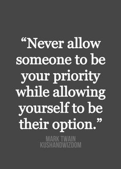 ... your priority while allowing yourself to be their option. - Mark Twain