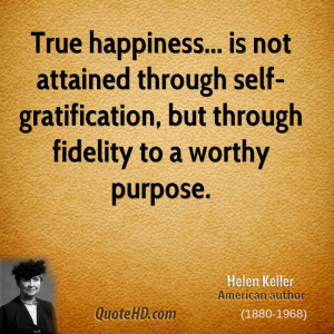 File Name : helen-keller-author-true-happiness-is-not-attained-through ...
