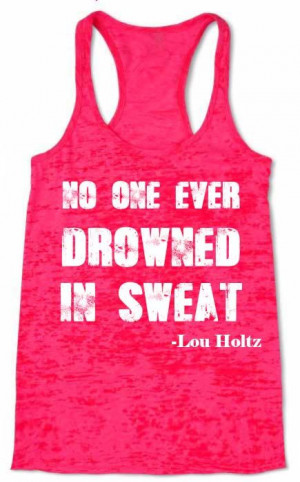 No One Ever Drowned In Sweat Quote By Lou Holtz Burnout Racerback Tank ...