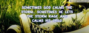 sometimes god calms the storm he lets rage and