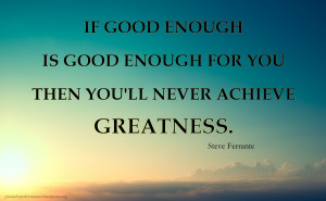 """Greatness is a lot of small things done well every day"""""""