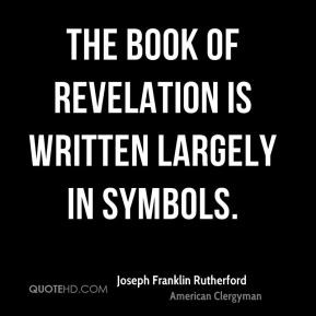 Joseph Franklin Rutherford - The book of Revelation is written largely ...