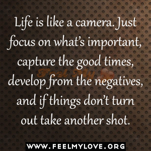 Life-is-like-a-camera.-Just-focus-on-what's-important-capture-the ...