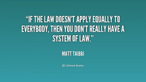 If the law doesn't apply equally to everybody, then you don't really ...