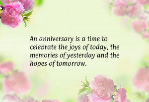 An anniversary is a time to celebrate the joys of today, the memories ...