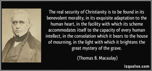 The real security of Christianity is to be found in its benevolent ...