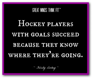 Hockey players with goals succeed because they know where they're ...