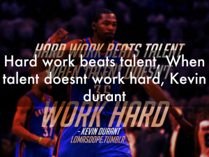 Go Back > Images For > Kevin Durant Quotes Hard Work Beats Talent