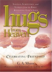Hugs from Heaven: Celebrating Friendship : Sayings, Scriptures, and ...