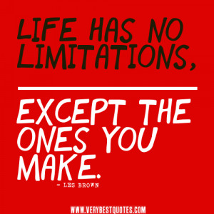 ... has no limitations, except the ones you make – Positive life Quotes