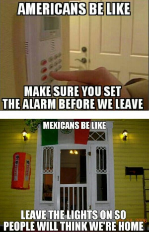 mexicans be like sounds about right who would break in to a home with ...