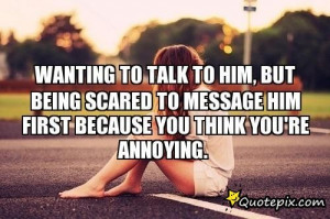 Wanting To Talk To Him, But Being Scared To Message Him First Because ...