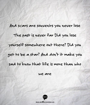 And scars are souvenirs you never lose The past is never far Did you ...