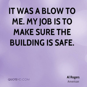 It was a blow to me. My job is to make sure the building is safe.