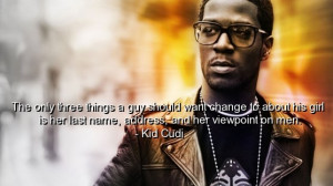 ... Kid cudi, rapper, quotes, sayings, relationships, guys, girls, good