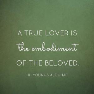 Quote of the Day: A True Lover is the Embodiment of the Beloved