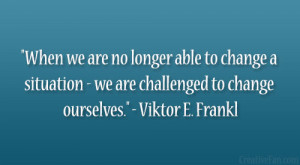 no longer able to change a situation – we are challenged to change ...