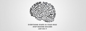 Everything Starts In Your Head Stop Making Excuses Just Do It Nike