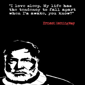 quote:Life has the tendency to fall apart... - Hemingway