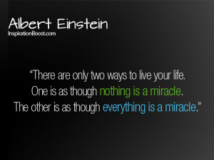 life is miracle there are only two ways to live your life one is as ...