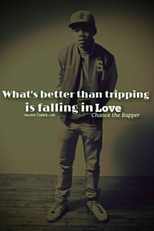 Chance The Rapper. This is a cute qquote but the fact that it came out ...