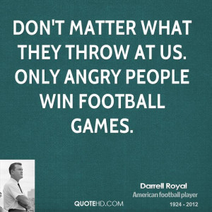 Don't matter what they throw at us. Only angry people win football ...