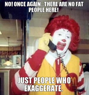 NO! ONCE AGAIN...THERE ARE NO FAT PEOPLE HERE!, JUST PEOPLE WHO ...