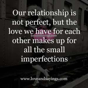 Our Relationship is not perfect, but