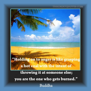 Awesome Anger Quote ~ Holding on a anger is Like Grasping a Hot Coal