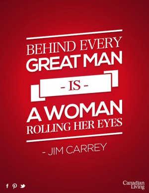 Behind every great man is a woman rolling her eyes. #canadian #quotes ...