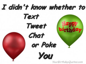 didn't know whether to text, tweet, chat or poke you