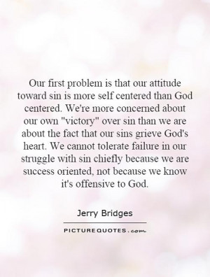 that our attitude toward sin is more self centered than God centered