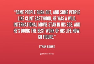 quote-Ethan-Hawke-some-people-burn-out-and-some-people-95472.png