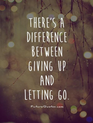 Letting Go Quotes Giving Up Quotes Difference Quotes