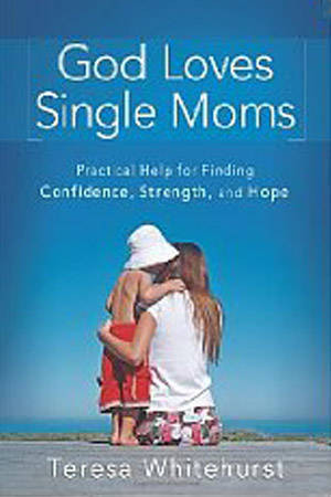 God Loves Single Moms: Practical Help for Finding Confidence ...