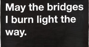 ... . Strong enough to walk away and let it burn. Moving on is a choice