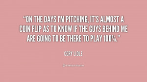 On the days I'm pitching, it's almost a coin flip as to know if the ...