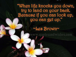 ... and Motivational quote by Les brown if you can look up u can get up