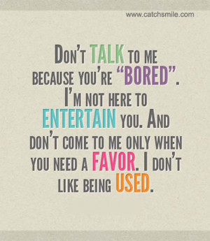 Dont Talk To Me Because you are bored i am not there to entertain you ...