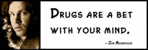 Jim Morrison - Drugs are a bet with your mind.